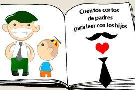 Cuentos cortos sobre lso padres para leer con los hijos